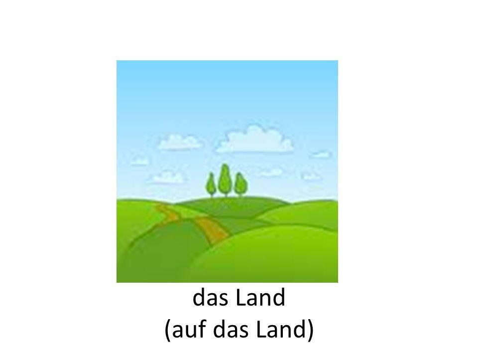 das Land (auf das Land)