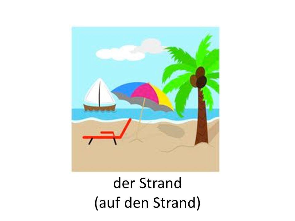 der Strand (auf den Strand)