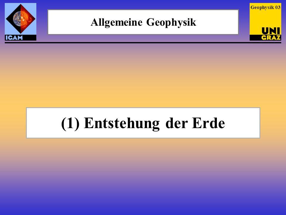 Geophysik 03 Allgemeine Geophysik (1) Entstehung der Erde