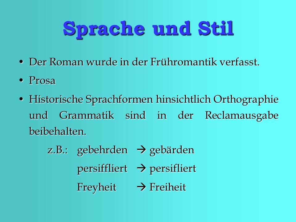 Sprache und Stil Der Roman wurde in der Frühromantik verfasst. Prosa