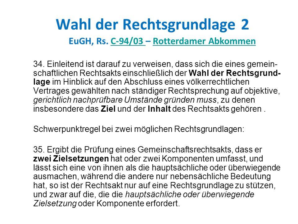 Wahl der Rechtsgrundlage 2 EuGH, Rs. C-94/03 – Rotterdamer Abkommen