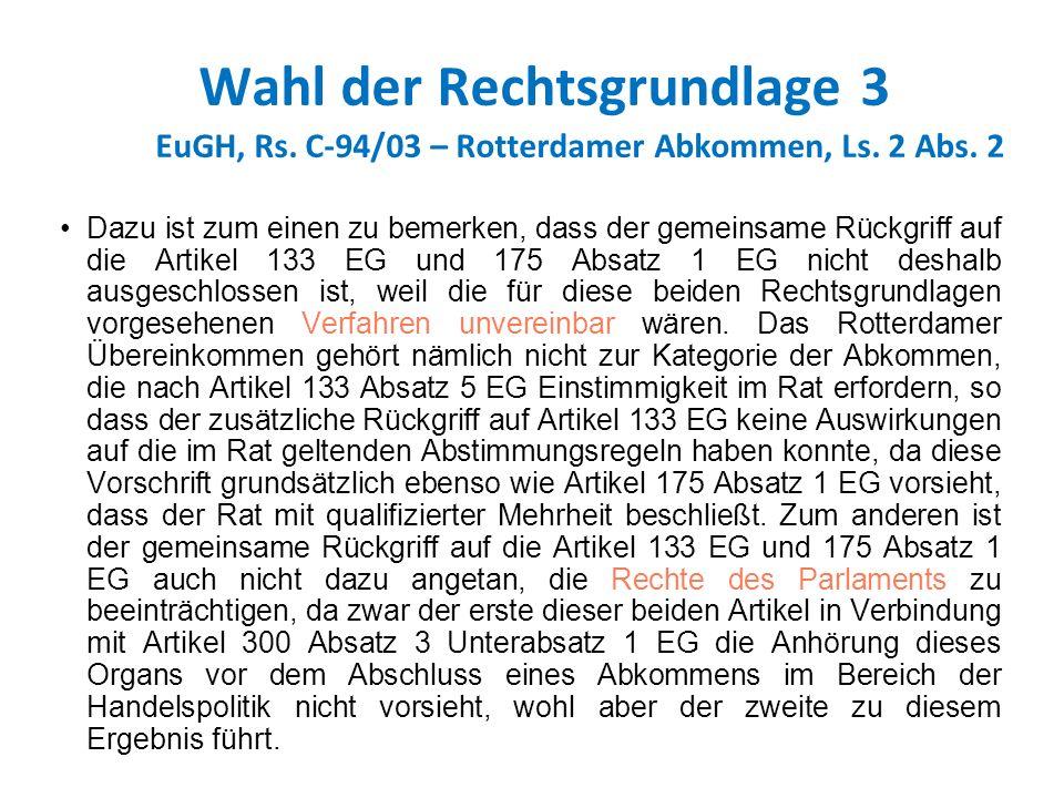 Wahl der Rechtsgrundlage 3 EuGH, Rs. C-94/03 – Rotterdamer Abkommen, Ls. 2 Abs. 2