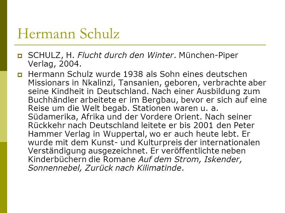Hermann Schulz SCHULZ, H. Flucht durch den Winter. München-Piper Verlag, 2004.