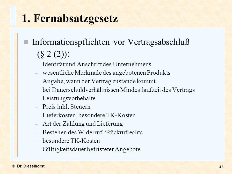 1. Fernabsatzgesetz Informationspflichten vor Vertragsabschluß (§ 2 (2)): Identität und Anschrift des Unternehmens.