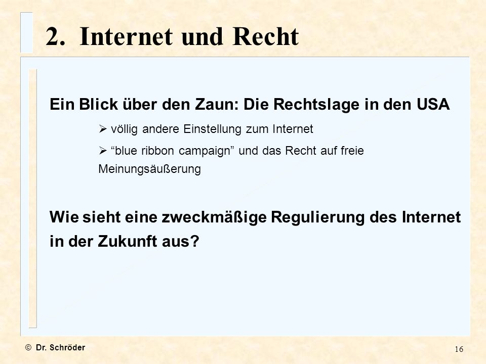 2. Internet und Recht Ein Blick über den Zaun: Die Rechtslage in den USA. völlig andere Einstellung zum Internet.