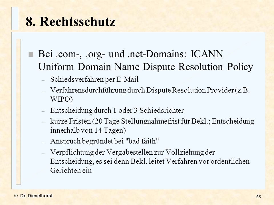 8. Rechtsschutz Bei .com-, .org- und .net-Domains: ICANN Uniform Domain Name Dispute Resolution Policy.