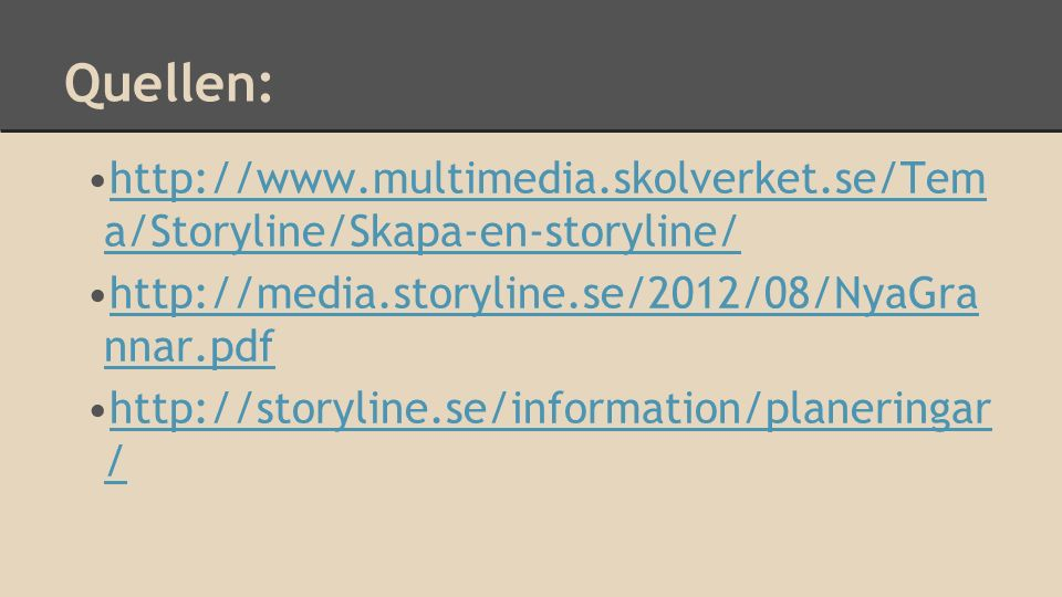 Quellen: http://www.multimedia.skolverket.se/Tem a/Storyline/Skapa-en-storyline/ http://media.storyline.se/2012/08/NyaGra nnar.pdf.