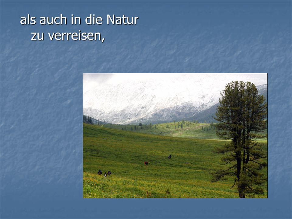 als auch in die Natur zu verreisen,