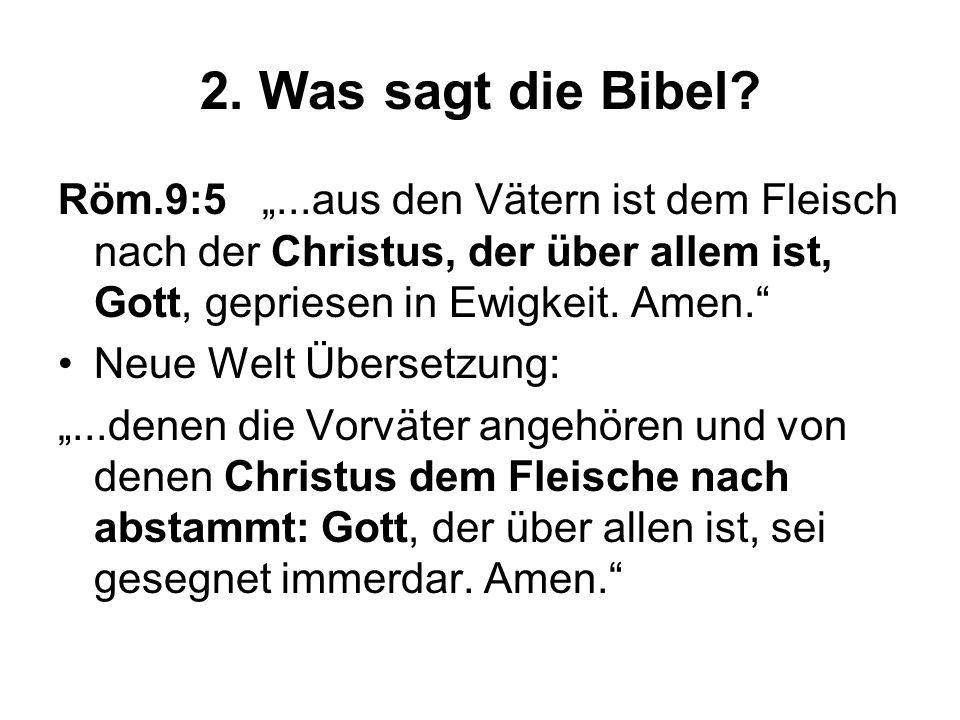 """2. Was sagt die Bibel Röm.9:5 """"...aus den Vätern ist dem Fleisch nach der Christus, der über allem ist, Gott, gepriesen in Ewigkeit. Amen."""