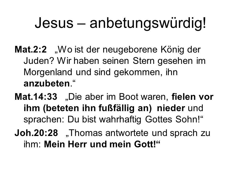 Jesus – anbetungswürdig!