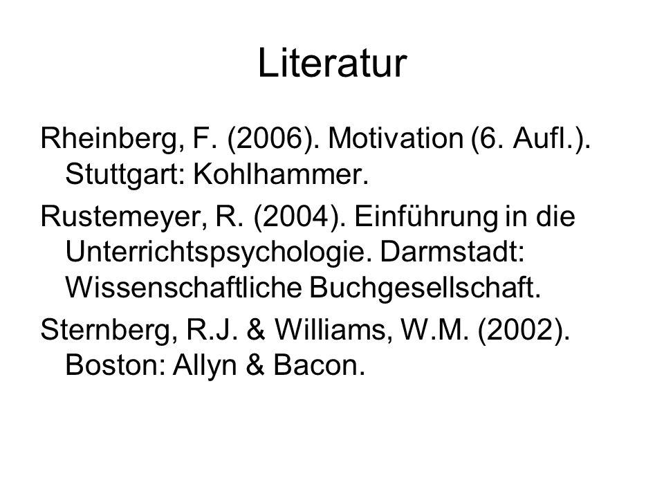 Literatur Rheinberg, F. (2006). Motivation (6. Aufl.). Stuttgart: Kohlhammer.