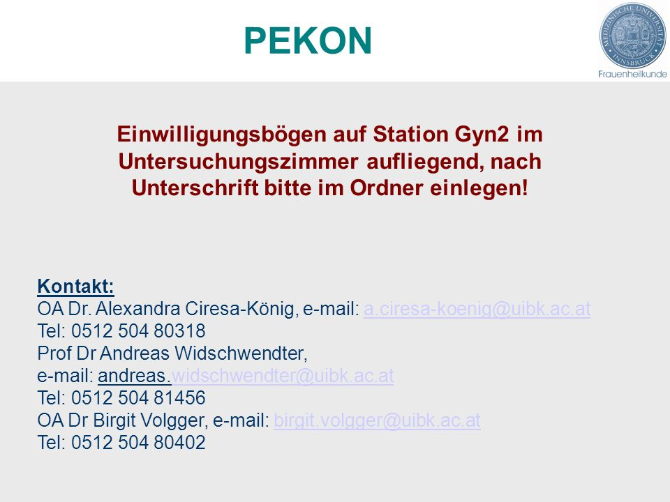 PEKON Einwilligungsbögen auf Station Gyn2 im Untersuchungszimmer aufliegend, nach Unterschrift bitte im Ordner einlegen!