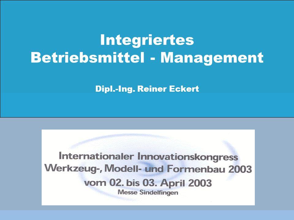 Integriertes Betriebsmittel - Management Dipl.-Ing. Reiner Eckert