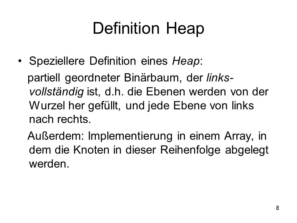 Definition Heap Speziellere Definition eines Heap:
