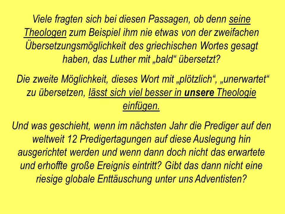 """Viele fragten sich bei diesen Passagen, ob denn seine Theologen zum Beispiel ihm nie etwas von der zweifachen Übersetzungsmöglichkeit des griechischen Wortes gesagt haben, das Luther mit """"bald übersetzt"""