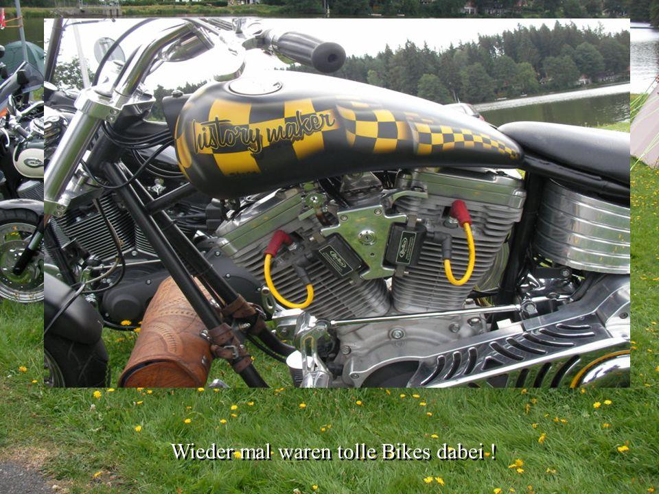 Wieder mal waren tolle Bikes dabei !