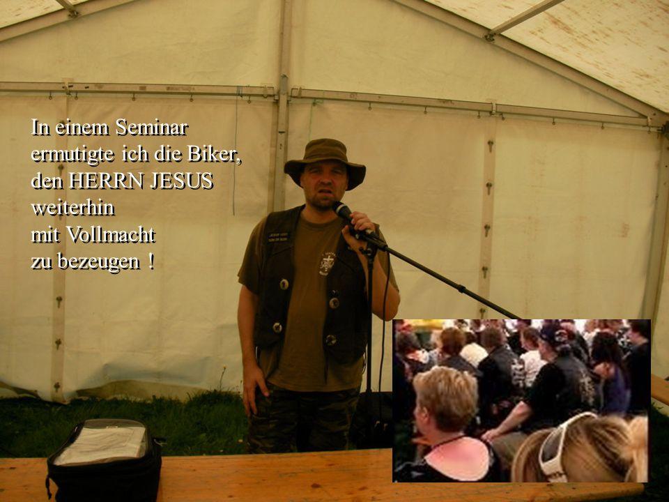 In einem Seminar ermutigte ich die Biker, den HERRN JESUS weiterhin mit Vollmacht zu bezeugen !