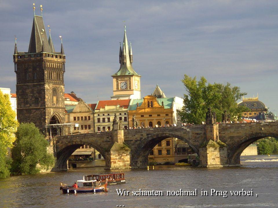 Wir schauten nochmal in Prag vorbei , …