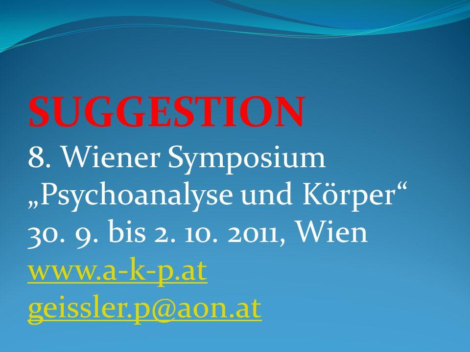 """SUGGESTION 8. Wiener Symposium """"Psychoanalyse und Körper 30. 9. bis 2"""