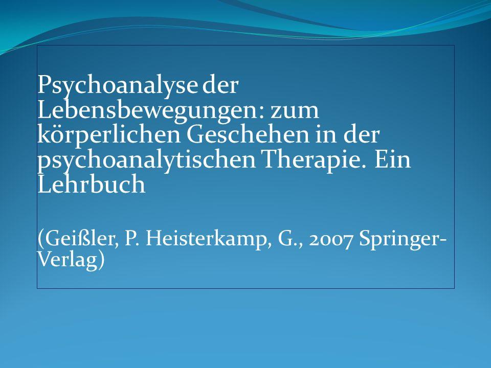 Psychoanalyse der Lebensbewegungen: zum körperlichen Geschehen in der psychoanalytischen Therapie. Ein Lehrbuch