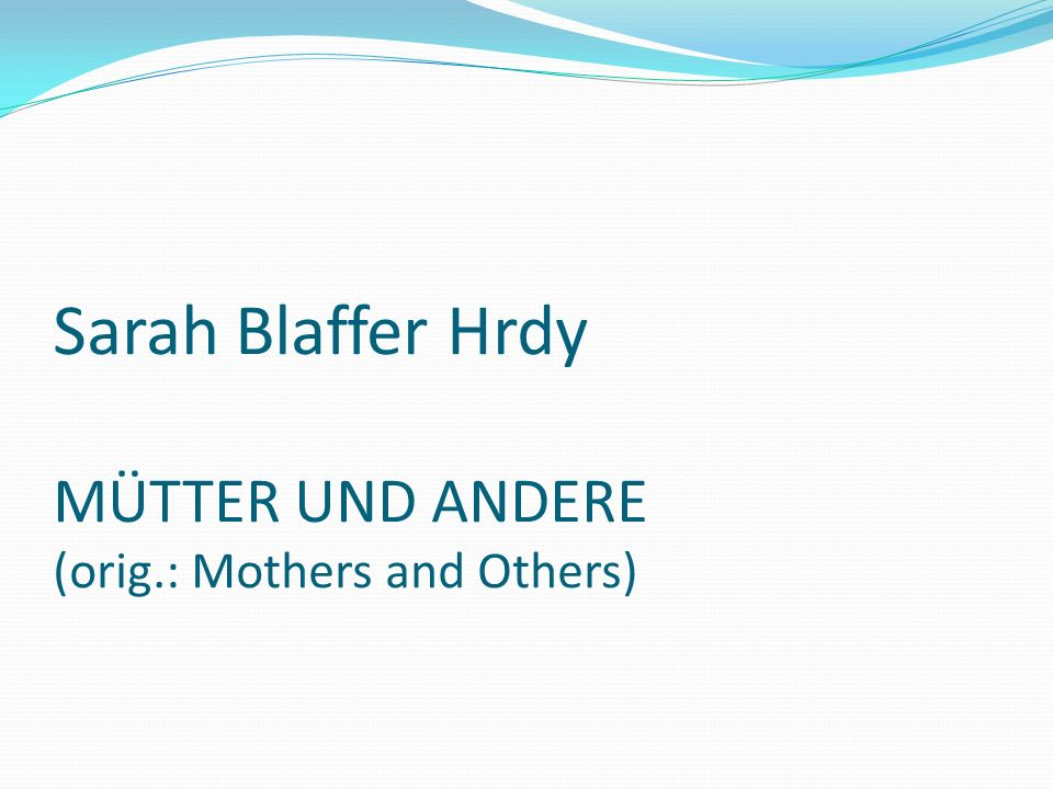 Sarah Blaffer Hrdy MÜTTER UND ANDERE (orig.: Mothers and Others)