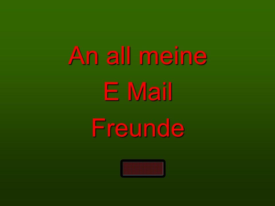 An all meine E Mail Freunde