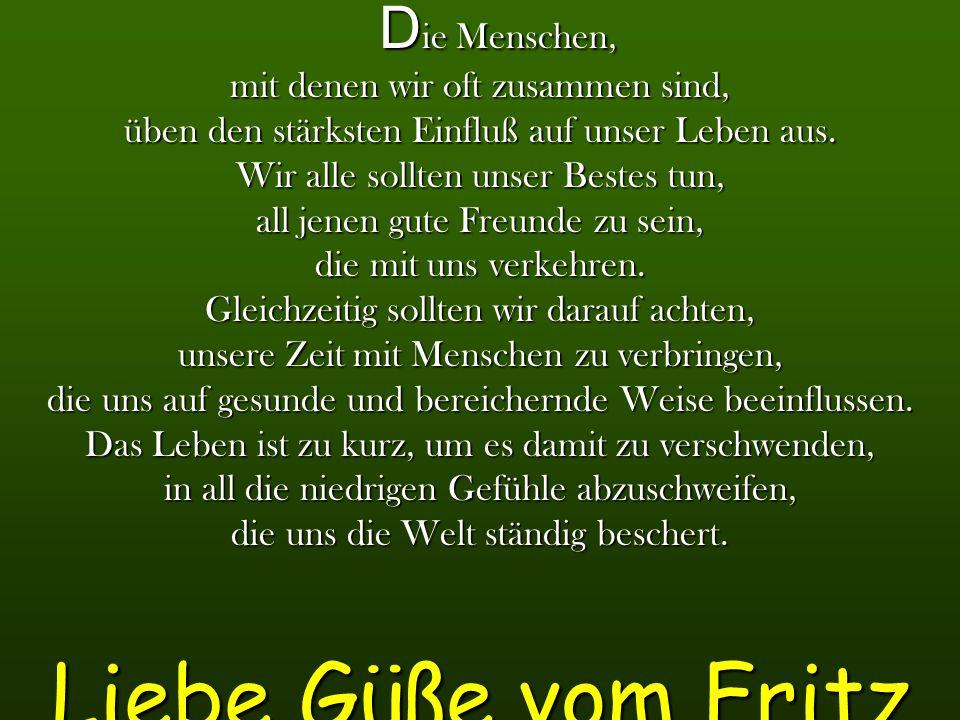 Liebe Güße vom Fritz Die Menschen, mit denen wir oft zusammen sind,