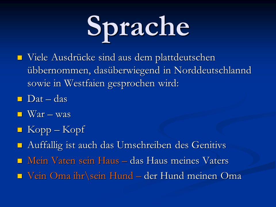 Sprache Viele Ausdrücke sind aus dem plattdeutschen übbernommen, dasüberwiegend in Norddeutschlannd sowie in Westfaien gesprochen wird: