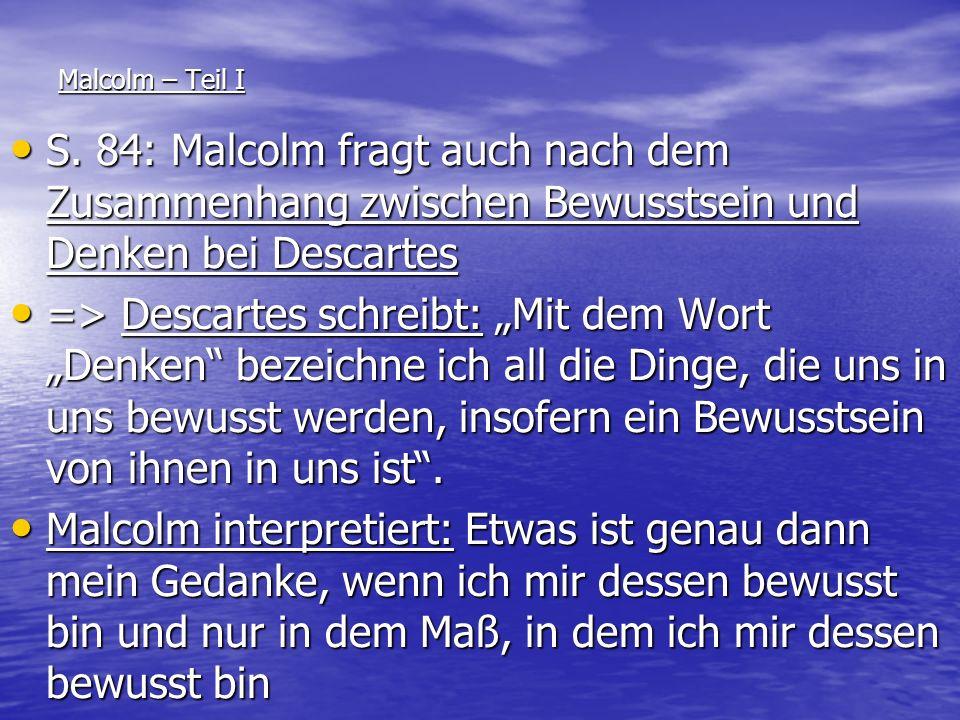 Malcolm – Teil I S. 84: Malcolm fragt auch nach dem Zusammenhang zwischen Bewusstsein und Denken bei Descartes.