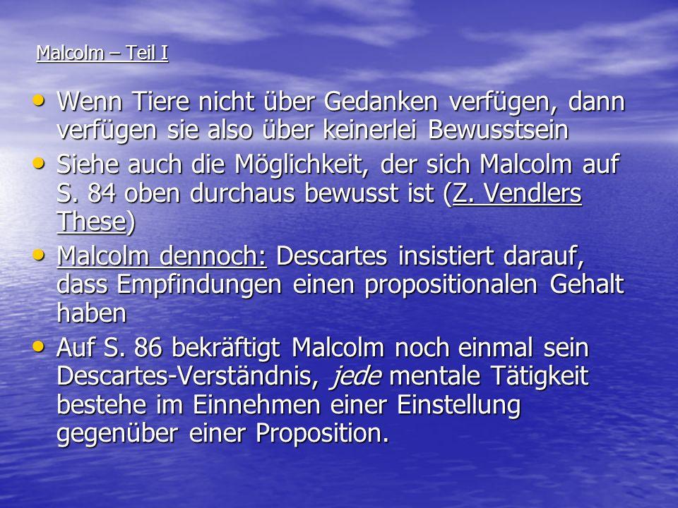 Malcolm – Teil I Wenn Tiere nicht über Gedanken verfügen, dann verfügen sie also über keinerlei Bewusstsein.