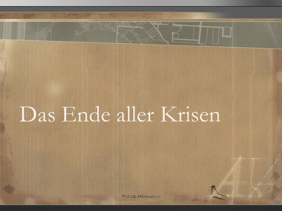Das Ende aller Krisen Franz Hörmann