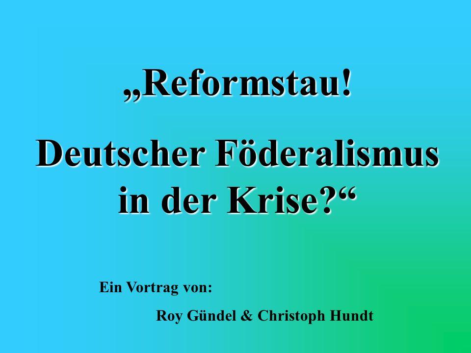 Deutscher Föderalismus in der Krise Roy Gündel & Christoph Hundt