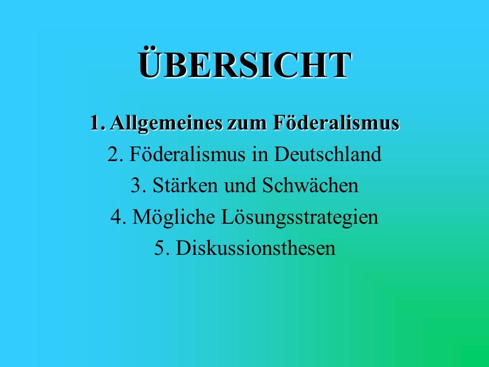 ÜBERSICHT 1. Allgemeines zum Föderalismus