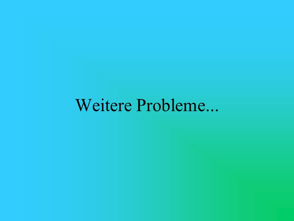 Weitere Probleme...