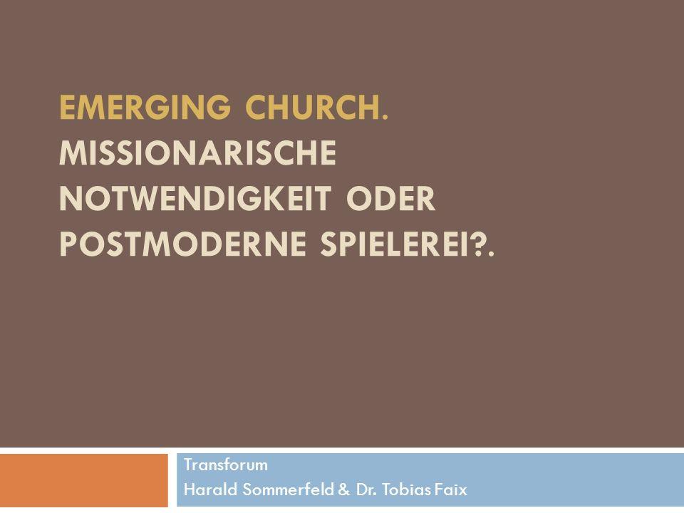 EMERGING CHURCH. MISSIONARISCHE NOTWENDIGKEIT ODER POSTMODERNE SPIELEREI .