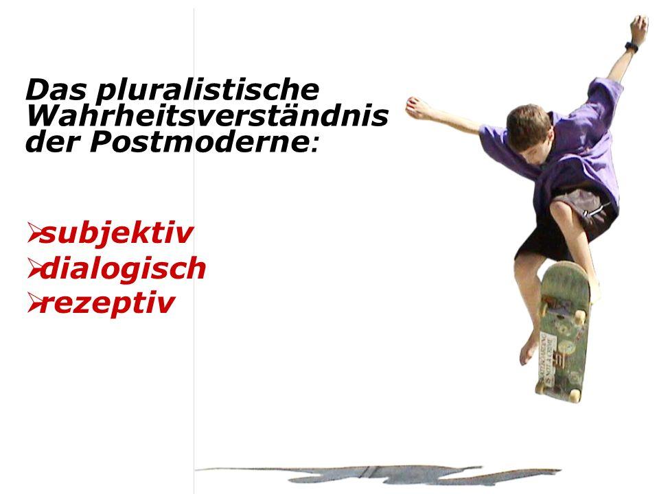 Das pluralistische Wahrheitsverständnis der Postmoderne: