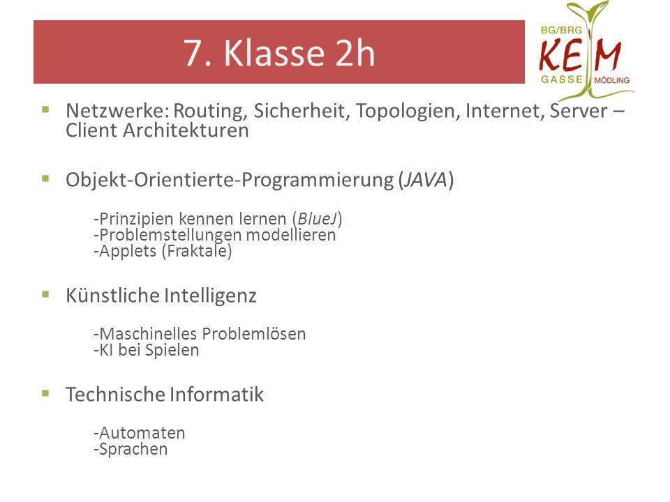7. Klasse 2h Netzwerke: Routing, Sicherheit, Topologien, Internet, Server – Client Architekturen. Objekt-Orientierte-Programmierung (JAVA)