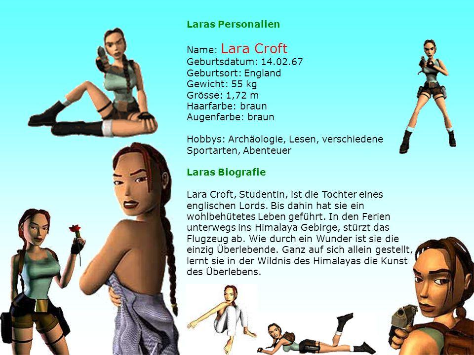 Laras Personalien Name: Lara Croft Geburtsdatum: 14. 02