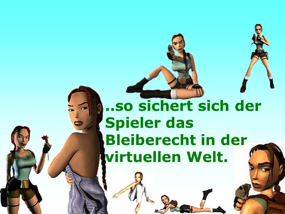..so sichert sich der Spieler das Bleiberecht in der virtuellen Welt.