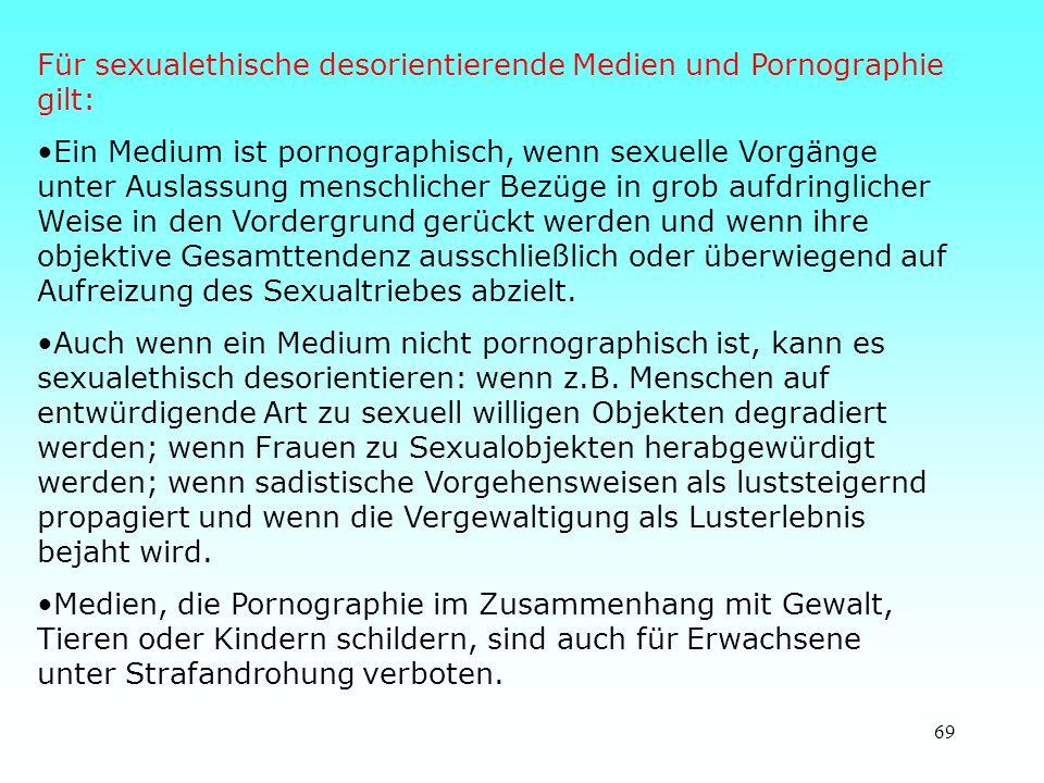 Für sexualethische desorientierende Medien und Pornographie gilt: