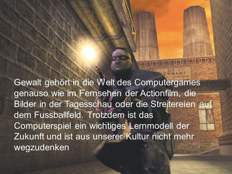 Gewalt gehört in die Welt des Computergames genauso wie im Fernsehen der Actionfilm, die Bilder in der Tagesschau oder die Streitereien auf dem Fussballfeld. Trotzdem ist das Computerspiel ein wichtiges Lernmodell der Zukunft und ist aus unserer Kultur nicht mehr wegzudenken