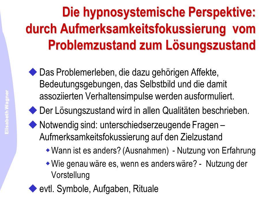 Die hypnosystemische Perspektive: durch Aufmerksamkeitsfokussierung vom Problemzustand zum Lösungszustand