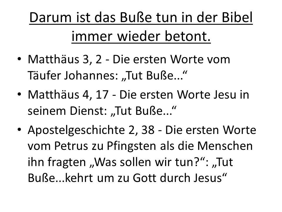 Darum ist das Buße tun in der Bibel immer wieder betont.