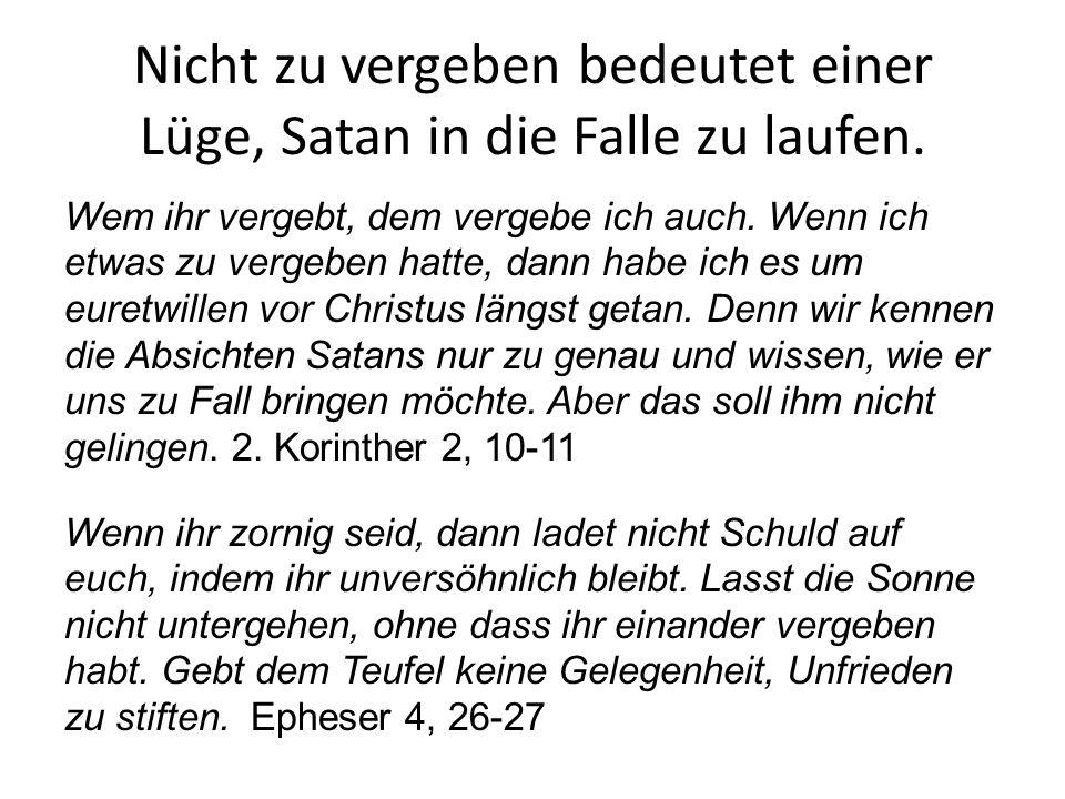 Nicht zu vergeben bedeutet einer Lüge, Satan in die Falle zu laufen.