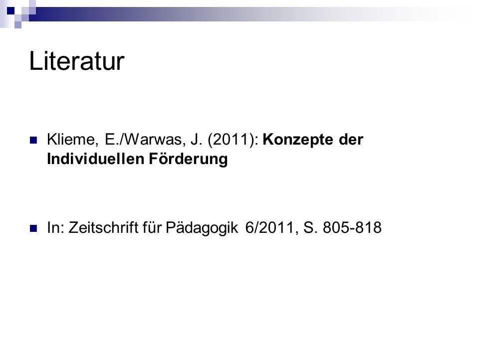 Literatur Klieme, E./Warwas, J. (2011): Konzepte der Individuellen Förderung.