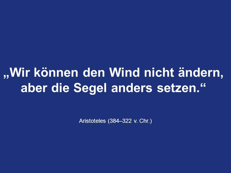 """""""Wir können den Wind nicht ändern, aber die Segel anders setzen."""