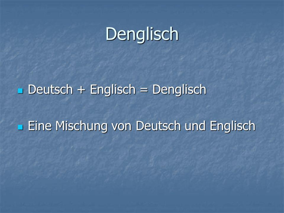 Denglisch Deutsch + Englisch = Denglisch