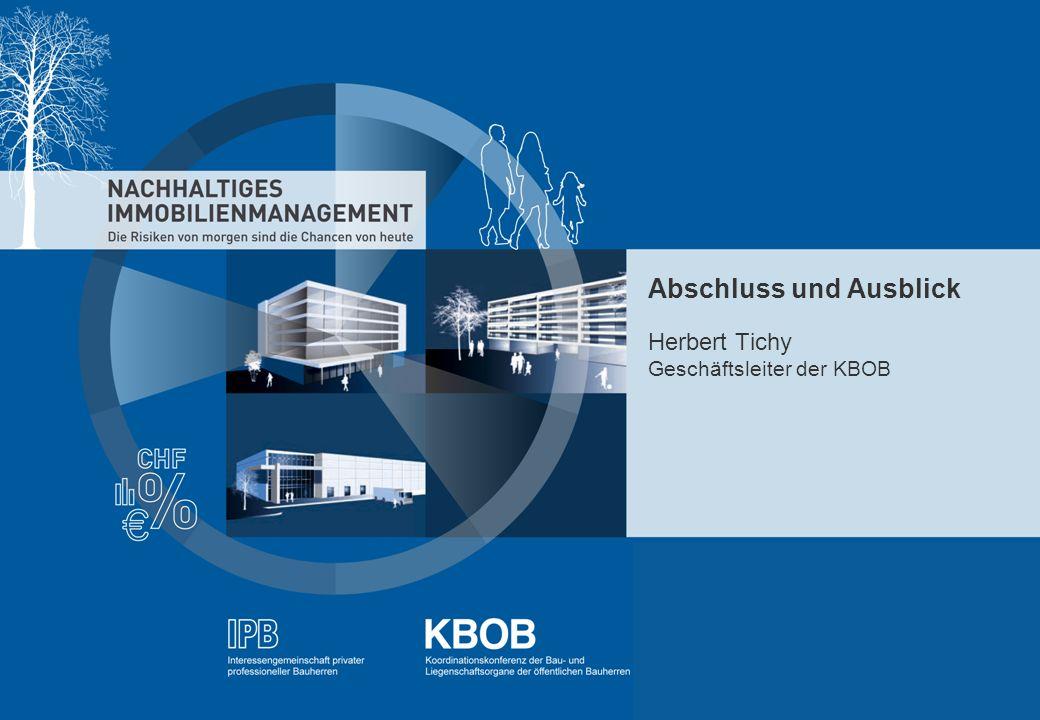 Abschluss und Ausblick Herbert Tichy Geschäftsleiter der KBOB