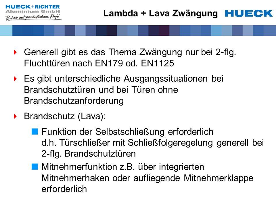 Lambda + Lava Zwängung Generell gibt es das Thema Zwängung nur bei 2-flg. Fluchttüren nach EN179 od. EN1125.
