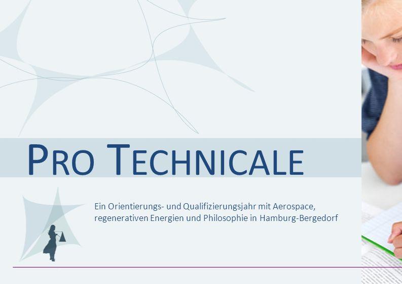 Pro Technicale Ein Orientierungs- und Qualifizierungsjahr mit Aerospace, regenerativen Energien und Philosophie in Hamburg-Bergedorf.